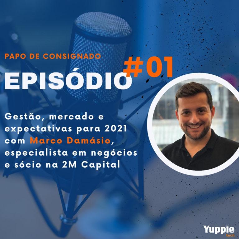 Papo de Consignado #01 – Gestão, mercado e expectativas para 2021 com Marco Damásio, especialista em negócios na 2M Capital