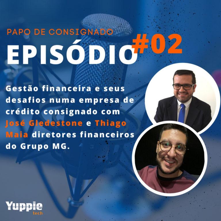 Papo de Consignado #02 – Gestão financeira, desafios no mercado de crédito consignado